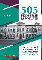 505 probleme rezolvate din testele-grilă de matematică pentru admiterea la Universitatea Tehnică din Cluj-Napoca