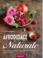 Afrodiziace naturale. Medicina naturista si retete din plante medicinale pentru iubire