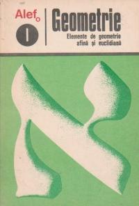 Alef / Geometrie I - Elemente de geometrie afina si euclidiana