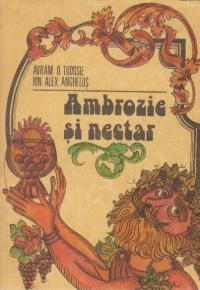 Ambrozie si nectar - culegere de aforisme, reflectii, versuri, anecdote, curiozitati privind via si vinul
