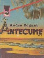 Antecume, Volumul I