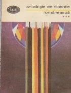 Antologie de filosofie romaneasca, Volumul al III-lea - Momente ale afirmarii filosofiei romanesti (continuare)
