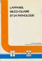 L Appareil muco-ciliare et sa pathologie