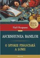 Ascensiunea banilor. O istorie financiară a lumii