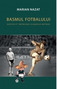 Basmul fotbalului. Nascocit impreuna cu Marius Mitran (2 volume)