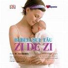 Bebelusul tau: zi de zi. Sfaturi zilnice aprofundate despre cresterea, dezvoltarea si ingrijirea bebelusului in primul an de viata