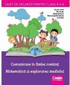 Caiet de vacanţă pentru clasa a II-a. Comunicare în limba română / Matematică şi explorarea mediului