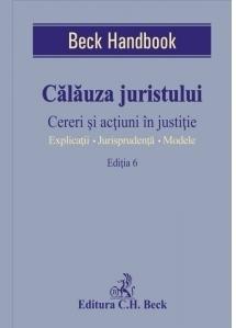 Calauza juristului. Cereri si actiuni in justitie. Editia 6