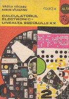 Calculatorul electronic - unealta secolului 20