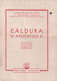 Caldura si aplicatiile ei  Manual pentru uzul scolilor profesionale
