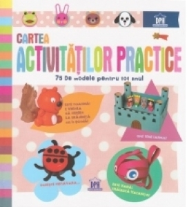 Cartea activitatilor practice - 75 de modele pentru tot anul
