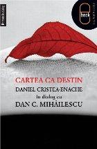 Cartea ca destin.Daniel Cristea-Enache în dialog cu Dan C. Mihăilescu