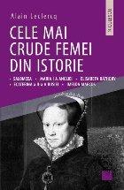 Cele mai crude femei din istorie: Salomeea • Maria I a Angliei • Elisabeta Bathory • Ecaterina a II-a a Rusiei • Imelda Marcos