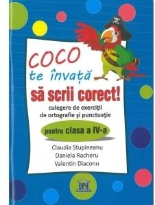 Coco te invata sa scrii corect. Culegere de exercitii de ortografie si punctuatie pentru clasa a IV-a
