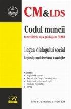 Codul muncii. Legea dialogului social. Registrul general de evidenta. Editia a 12-a actualizata la 17 iunie 2019 Cu modificarile aduse prin Legea nr. 93/2019a salariatilor.