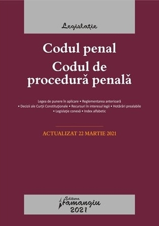 Codul penal. Codul de procedura penala. Legile de executare. Actualizat la 22 martie 2021 cu legea de punere in aplicare, reglementarea anterioara, decizii ale Curtii Constitutionale, recursuri in interesul legii, hotarari prealabile, legislatie conexa, i