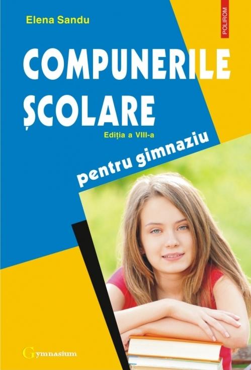 Compunerile scolare pentru gimnaziu (editia a VIII-a, revazuta si adaugita)