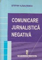 Comunicare jurnalistica negativa (Convictiune si persuasiune - eseu de hermeneutica mediatica)