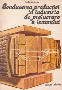 Conducerea productiei in industria de prelucrare a lemnului