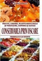Conservarea prin uscare. Fructe, legume, ciuperci,verdeturi,plante medicinale. Tehnologii si retete