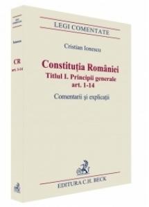 Constitutia Romaniei. Titlul I. Principii generale. Comentarii si explicatii