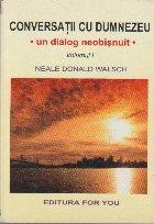 Conversatii cu Dumnezeu - Un dialog neobisnuit - Volumul1