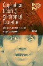Copilul cu ticuri și sindromul Tourette. Ghid pentru părinți și specialiști