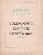 Corespondenta lui Ioan Ratiu cu George Baritiu 1861 - 1892
