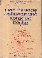 Crestomatie de literatura romana veche, Volumul I