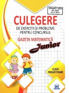 Culegere de exercitii si probleme pentru concursul Gazeta Matematica Junior - Clasa pregatitoare