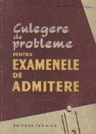 Culegere probleme pentru examenele admitere