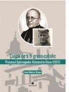 Culpa de a fi greco-catolic. Procesul Episcopului Alexandru Rusu (1957). Documente