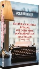 Cultura si elitele romane sub comunism, din perspective Securitatii, 1964-1989