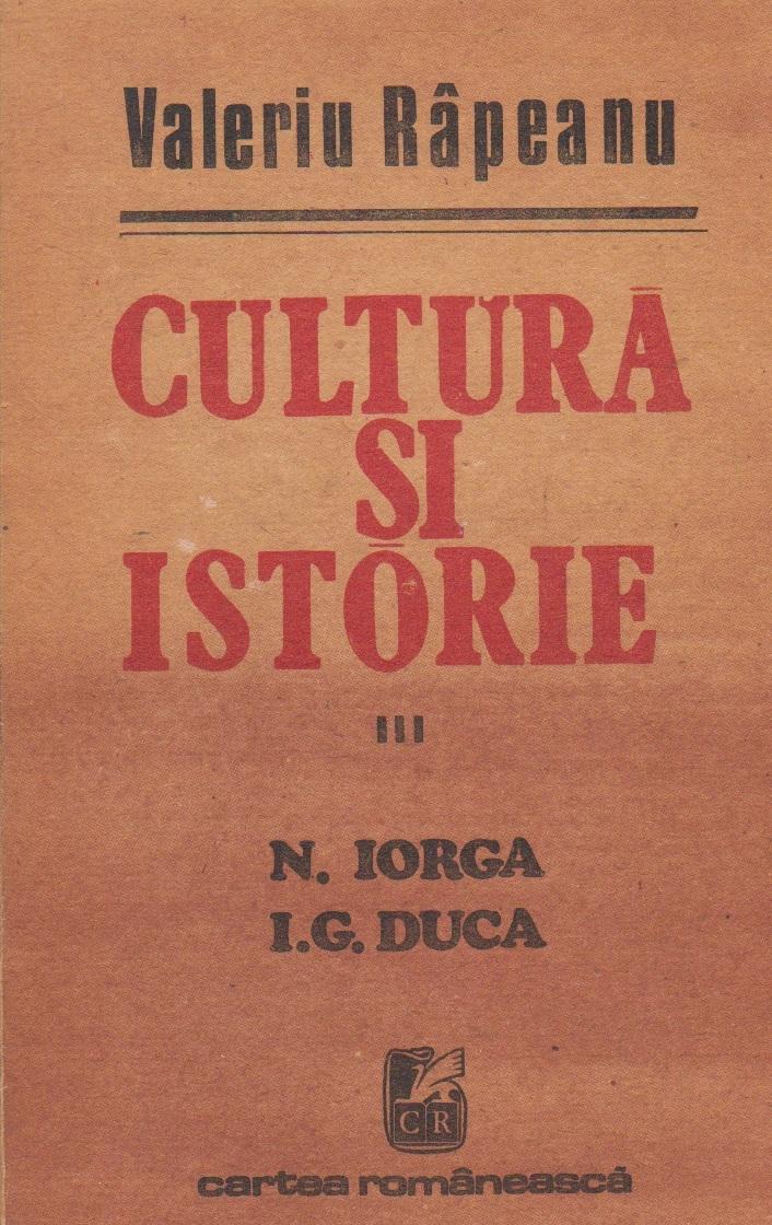 Cultura si istorie, III N. Iorga, I. G. Duca