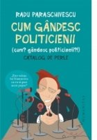 Cum gandesc politicienii (Cum? Gandesc politicienii?). Catalog de perle
