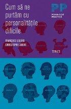 Cum să ne purtăm cu personalităţile dificile