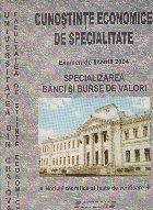 Cunostinte economice de specialitate. Examen de licenta 2004. Specializarea banci si burse de valori