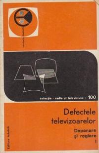 Defectele televizoarelor. Volumul I - Depanare si reglare