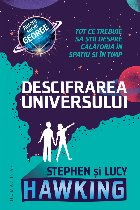 Descifrarea Universului.Tot ce trebuie să știi despre călătoria în spațiu și în timp