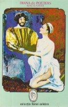 Diana de Poitiers - Rivala Caterinei de Medicis