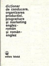 Dictionar de conducere, organizarea productiei, programare si marketing englez-roman si roman-englez