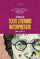 DICTIONAR TEXTE LITERARE INTERPRETATE PENTRU