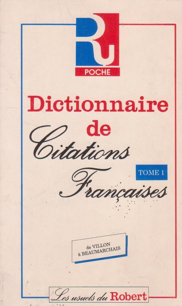 Dictionnaire de Citations Francaises, Tome 1