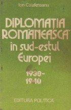 Diplomatia romaneasca in sud-estul Europei (1938 - 1940)