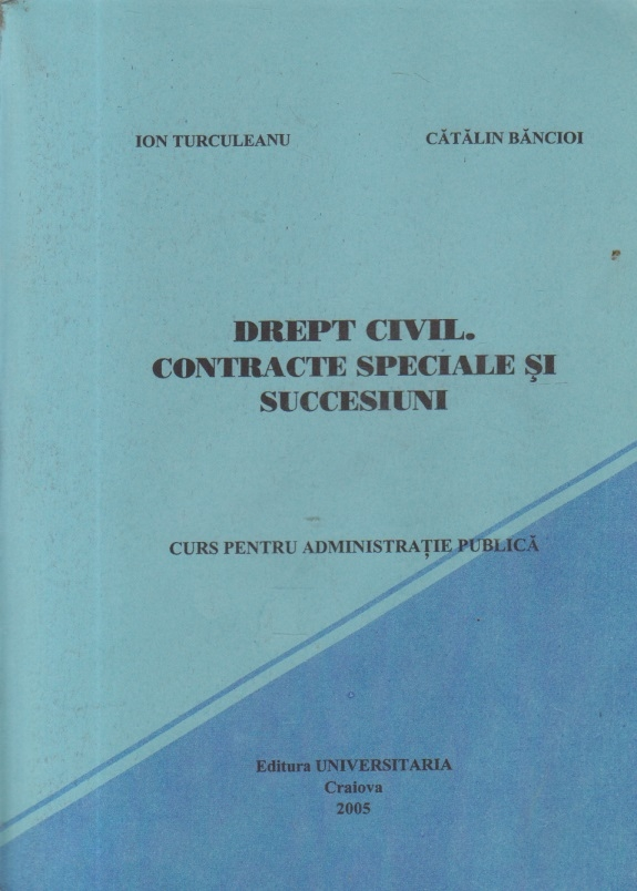 Drept civil. Contracte speciale si succesiuni - Curs pentru administratie publica