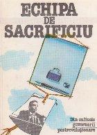 Echipa de sacrificiu.Din culisele guvernarii postrevolutionare 5 Ianuarie 1990 - 5 Februarie 1991