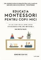 Educatia Montessori pentru copii mici. Cum sa-ti cresti copilul pentru a deveni o fiinta deschisa spre lume si responsabila. Ghid pentru parinti