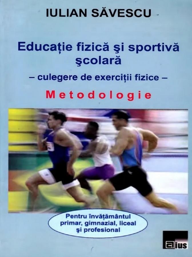Educatie fizica si sportiva scolara - Culegere de exercitii fizice. Metodologie pentru invatamantul primar, gimnazial, liceal si profesional