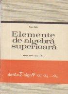 Elemente de algebra superioara - Manual pentru clasa XI-a