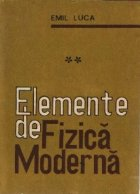 Elemente de fizica moderna, Volumele I si II